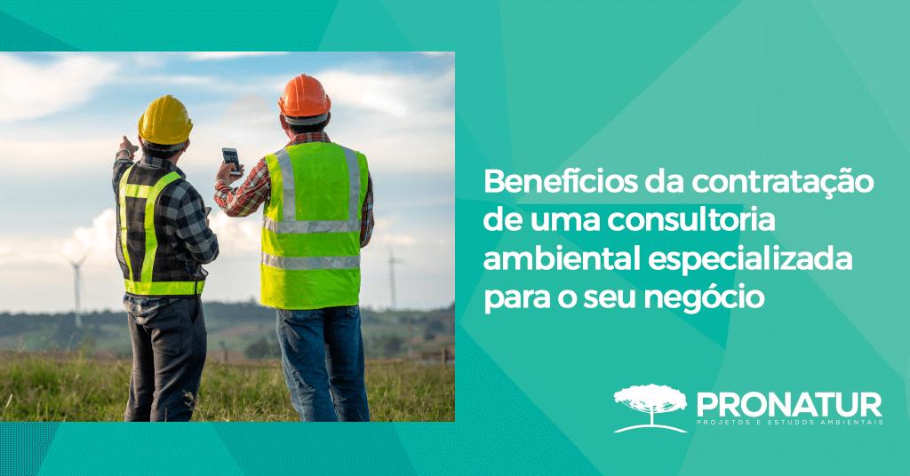 Benefícios da contratação de uma consultoria ambiental especializada para o seu negócio