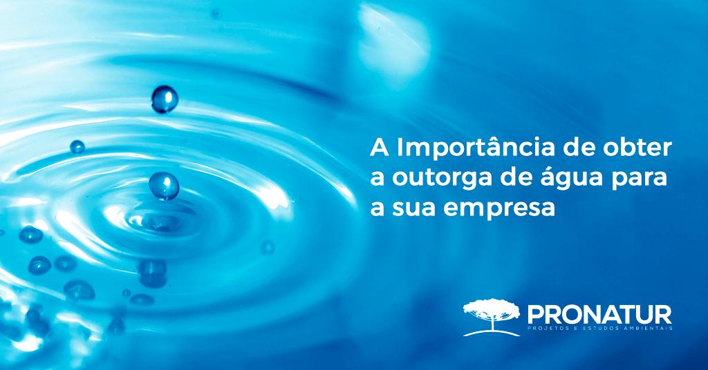 A Importância de obter a outorga de água para a sua empresa